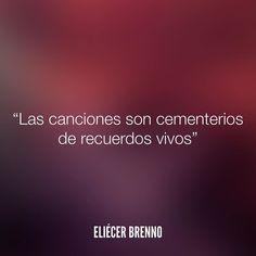 Las canciones son cementerios de recuerdos vivos Eliécer Brenno #canciones #recuerdos #quotes #writers #escritores #EliecerBrenno #reading #textos #instafrases #instaquotes #panama #poemas #poesias #pensamientos #autores #argentina #frases #frasedeldia #lectura #letrasdeautores #chile #versos #barcelona #madrid #mexico #microcuentos #nochedepoemas #megustaleer #accionpoetica #yoleopty