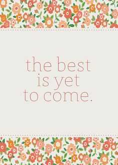 (via 8x10 The Best is Yet to Come Print by kensiekate on Etsy)