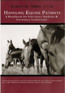Handling Equine Patients written by Road to the Horse veterinarian, Robert M. Miller, D.V.M. In his nearly 60 years as a practicing and retired veterinarian, Dr. Robert M. Miller has produced many books, magazines articles, and videos on equine behavior and how to handle horses safely, humanely, and most effectively.