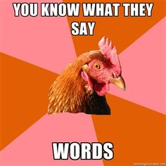 you know what they say words | Anti Joke Chicken