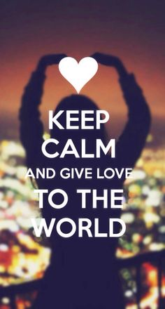 Keep Calm and Give L❤️VE To The World