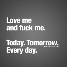 Love me and fuck me. Kinky Quotes, Sex Quotes, Love Quotes, Sexy Thoughts, Seductive Quotes, Naughty Quotes, Couple Quotes, Feeling Loved, Romantic Quotes