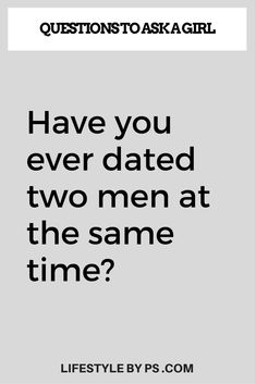 150+ Questions To Ask A Girl, Questions to ask a girlfriend – LIFESTYLE BY PS