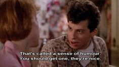 "Sense of humor. Love the movie ""Pretty in Pink"""