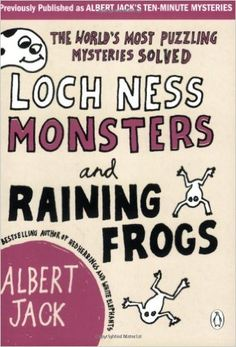 Loch Ness Monsters and Raining Frogs: The World's Most Puzzling Mysteries Solved: Amazon.co.uk: Albert Jack: 9780141037813: Books