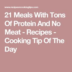 21 Meals With Tons Of Protein And No Meat - Recipes - Cooking Tip Of The Day