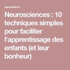 Neurosciences : 10 techniques simples pour faciliter l'apprentissage des enfants (et leur bonheur)