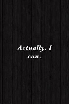 Actually, I can #words #wisdom #affirmations