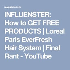 INFLUENSTER: How to GET FREE PRODUCTS | Loreal Paris EverFresh Hair System | Final Rant - YouTube