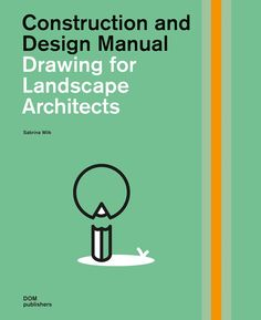 Construction and design manual: Drawing for landscape architects - Sabrina Wilk / 712.03 WILK 2016