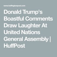 Trump's Boastful Comments Draw Laughter At United Nations General Assembly United Nations Security Council, United Nations General Assembly, World Leaders, Donald Trump, Laughter, Draw, American, Donald Trumph, To Draw