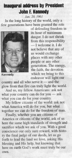"""It was a cold snowy day and I came in from shoveling snow to watch. """"The torch is passed to a new generation."""" Kick it in its ass and call it Sally! Can that man write a fucking speech? Jfk Quotes, Kennedy Quotes, Wisdom Quotes, Les Kennedy, John Kennedy, Inaugural Speech, Us History, American History, Thoughts"""
