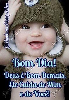 Bom Dia!   Deus é Bom Demais.   Ele Cuida de Mim e de Você!