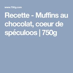 Recette - Muffins au chocolat, coeur de spéculoos   750g Molten Lava Cakes, Kitchens