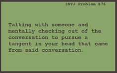 INTJ problems --- happens too frequently. Always makes me feel guilty.