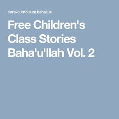 Free Children's Class Stories Baha'u'llah Vol. 2