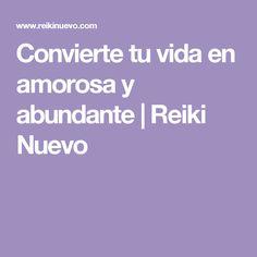 Convierte tu vida en amorosa y abundante | Reiki Nuevo