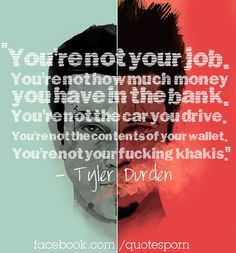 "Tyler Durden quote from Fight Club ""You're not your job..."""