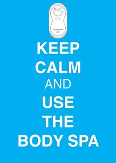 Keep calm and use Body Spa