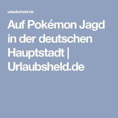 Auf Pokémon Jagd in der deutschen Hauptstadt | Urlaubsheld.de