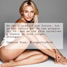 "From Cameron Diaz's ""The Longevity Book"