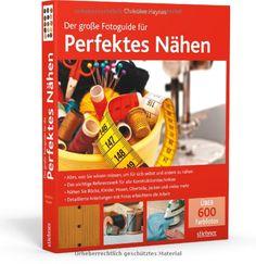 Der große Fotoguide für perfektes Nähen: Amazon.de: Christine Haynes: Bücher