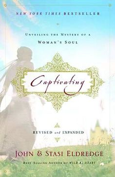 Captivating: Unveiling the Mystery of a Woman's Soul by John and Stasi Eldredge. Awesome, awesome book!!!