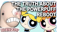 THE TRUTH ABOUT THE POWERPUFF REBOOT - Brain Dump
