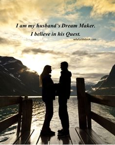 Husbands need their wives to partner with them in seeking, believing in, and keeping their quest. Men need a Quest to thrive! Learn more in Ramona Zabriskie's Wife for Life: The Power to Succeed in Marriage. www.wifeforlifebook.com