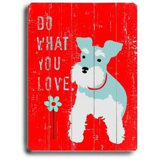 Do What You Love Schnauzer Wood Sign