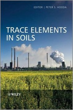 Trace elements in soils / edited by Peter S. Hooda  http://eu.wiley.com/WileyCDA/WileyTitle/productCd-1405160373.html