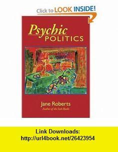 Psychic Politics An Aspect Psychology Book (Classics in Consciousness) (Classics in Consciousness Series ) (9780966132748) Jane Roberts , ISBN-10: 0966132742  , ISBN-13: 978-0966132748 ,  , tutorials , pdf , ebook , torrent , downloads , rapidshare , filesonic , hotfile , megaupload , fileserve
