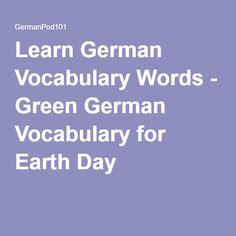 Learn German Vocabulary Words - Green German Vocabulary for Earth Day Vocabulary List, Vocabulary Words, Learn German, Earth Day, Education, Learning, Green, German Language Learning, Studying