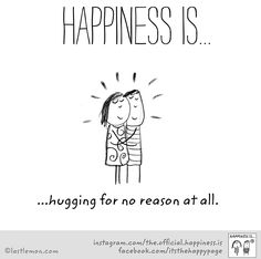 Happiness is...hugging for no reason at all.