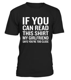 """# If You Can Read This My Girlfriend Says Too Close T-Shirt . Special Offer, not available in shops Comes in a variety of styles and colours Buy yours now before it is too late! Secured payment via Visa / Mastercard / Amex / PayPal How to place an order Choose the model from the drop-down menu Click on """"Buy it now"""" Choose the size and the quantity Add your delivery address and bank details And that's it! Tags: Put your humor mode on with t"""