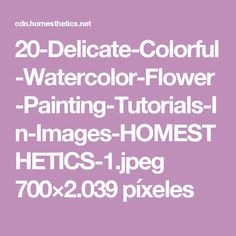 20-Delicate-Colorful-Watercolor-Flower-Painting-Tutorials-In-Images-HOMESTHETICS-1.jpeg 700×2.039 píxeles