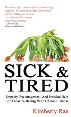Sick and Tired: Empathy, encouragement, and practical hel... https://www.amazon.com/dp/B01IKY3VJO/ref=cm_sw_r_pi_dp_x_PTS.xb3T4J3BW