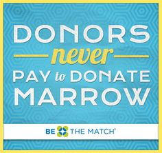 Did you know that donors never pay to donate marrow? Learn more about marrow donation and Be The Match®. http://marrow.org/Join/Myths_and_Facts/Myths___Facts_about_Donation.aspx