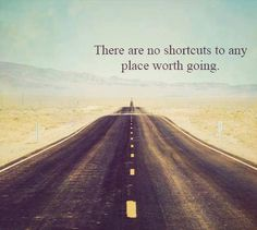 There are no shortcuts...