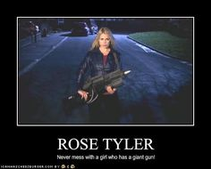 Rose Tyler (Doctor Who). Really, never mess with Rose Tyler. She doesn't even need a weapon!