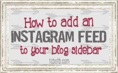 how to add an instagram feed widget to your blog