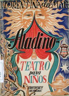 """Cubierta de """"Aladino: teatro para niños, en dos actos"""", estrenado en el Teatro Español, de Madrid, por el Teatro Nacional Lope de rueda, el día 11 de noviembre de 1943, firmado por Florentina del Mar, Madrid, Hesperia, 1944."""