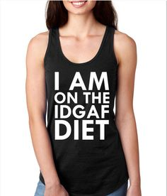 I Am On The IDGAF Diet Racerback Gym Tank Workout Tank Gym Tank by WildWindApparel on Etsy