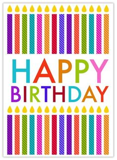 Colorful birthday candles march across nice card stock for a fun and inviting birthday card perfect for anyone. Shop for Birthday Greeting Cards today! Happy Birthday Wishes For A Friend, Happy Birthday For Him, Happy Birthday Messages, Happy Birthday Quotes, Happy Birthday Greetings, Birthday Greeting Cards, Greeting Words, Happy Birthday Posters, Birthday Pins