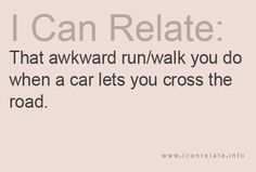 All the time! It probably doesnt even get me anywhere faster.