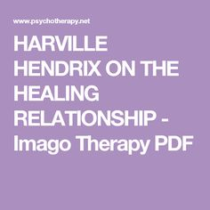 HARVILLE HENDRIX ON THE HEALING RELATIONSHIP - Imago Therapy PDF You Are Amazing, Counselling, School Counseling, Toolbox, Natural Healing, Happily Ever After, Self Help, Theory, Mental Health