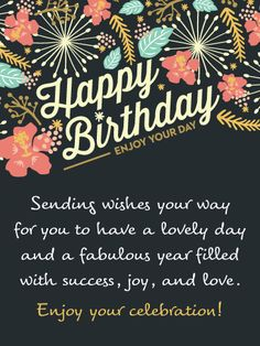 Send Free Flowers & Wishes – Happy Birthday Card to Loved Ones on Birthday & Greeting Cards by Davia. It's free, and you also can use your own customized birthday calendar and birthday reminders. Happy Birthday Wishes Messages, Happy Birthday Wishes For A Friend, Birthday Wishes And Images, Happy Birthday Celebration, Happy Birthday Flower, Best Birthday Wishes, Happy Birthday Quotes, Happy Birthday Greetings, Birthday Greeting Cards