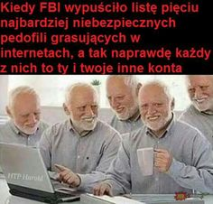 when FBI released list of five dangerous pedophiles prowling in internets, but really everyone of them is you and yours other accounts Polish Memes, Im Depressed, Best Pictures Ever, Its Time To Stop, Funny Mems, True Memes, Wtf Funny, Best Memes, Fun Facts