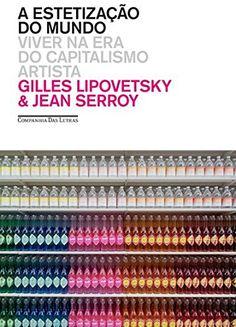 A Estetização do Mundo por Gilles Lipovetsky https://www.amazon.com.br/dp/8535925694/ref=cm_sw_r_pi_dp_x_dFlQxbWFT77WH