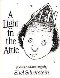 A Light in the Attic is a collection of poems by the American poet, writer, and children's author Shel Silverstein. It was first published by HarperCollins in 1981. The poems for children are accompanied by illustrations also created by Shel Silverstein.